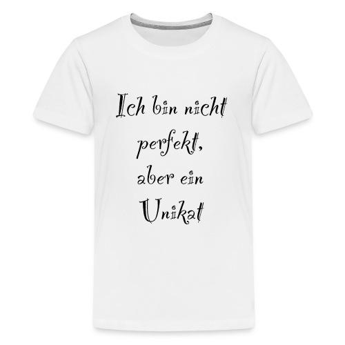 Ich bin nicht Perfekt, aber ein Unikat - Teenager Premium T-Shirt