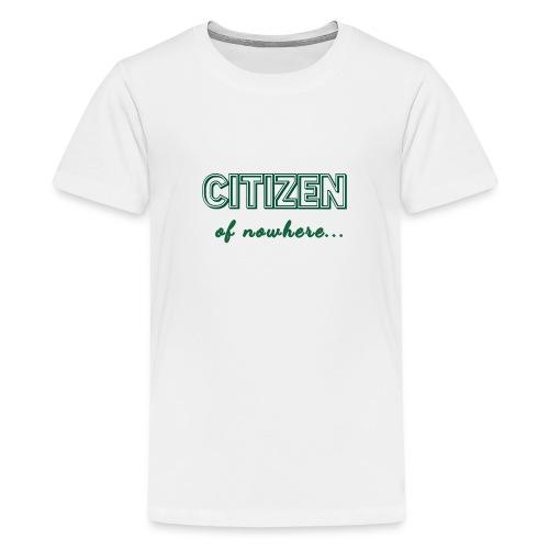 Citizen of nowhere 2 - Teenage Premium T-Shirt
