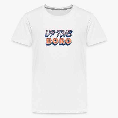 Up The Boro - Teenage Premium T-Shirt