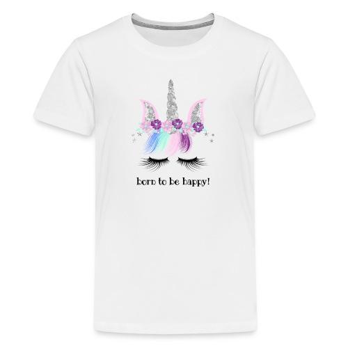 BORN TO BE HAPPY 1 1 - Teenager Premium T-Shirt