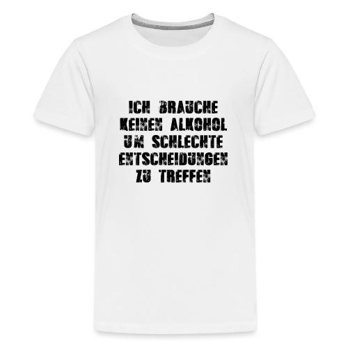 Alkohol Spruch - Teenager Premium T-Shirt
