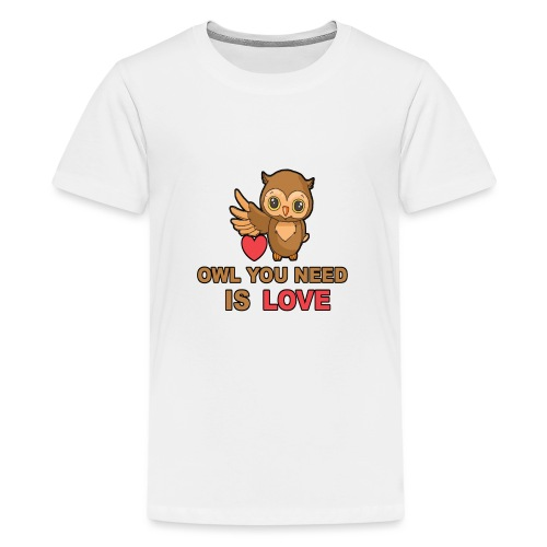 Owl You Need Is Love - Teenager Premium T-Shirt