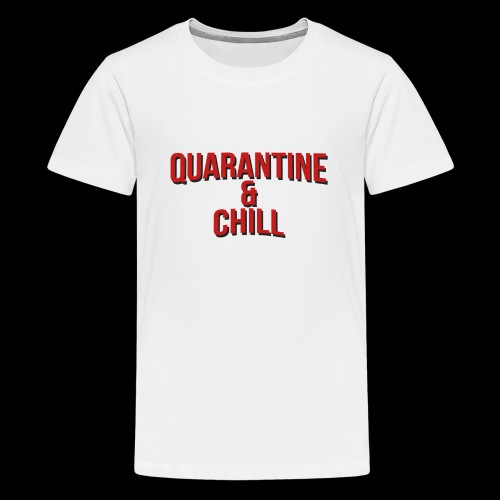 Quarantine & Chill Corona Virus COVID-19 - Teenager Premium T-Shirt