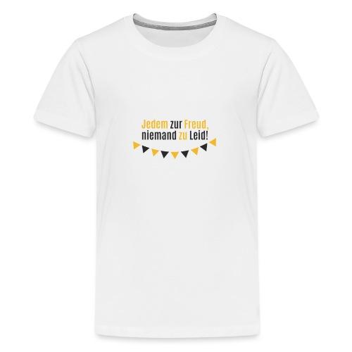 Jedem zur Freud, niemand zu Leid! - Teenager Premium T-Shirt