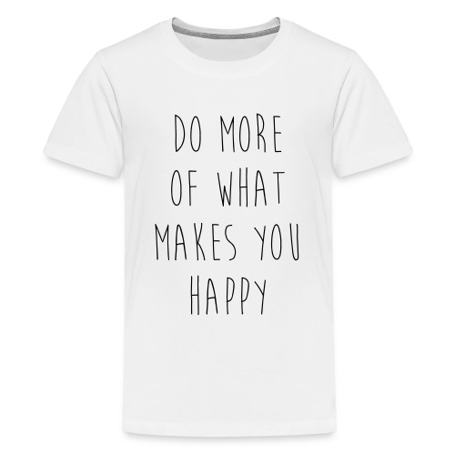 Do More Of What Makes You Happy Motivational Quote - Teenager Premium T-Shirt