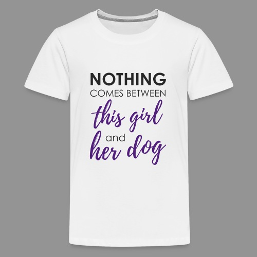 Nothing comes between this girl her and her dog - Teenage Premium T-Shirt