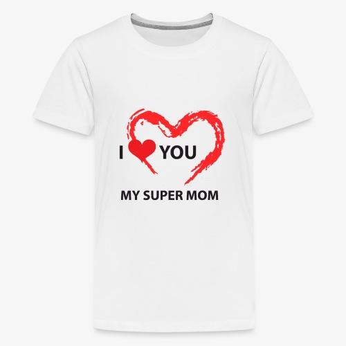 i love you my super mom - T-shirt Premium Ado