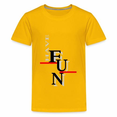 Have fun - Teenage Premium T-Shirt
