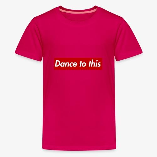 Dance to this - Teenager Premium T-Shirt