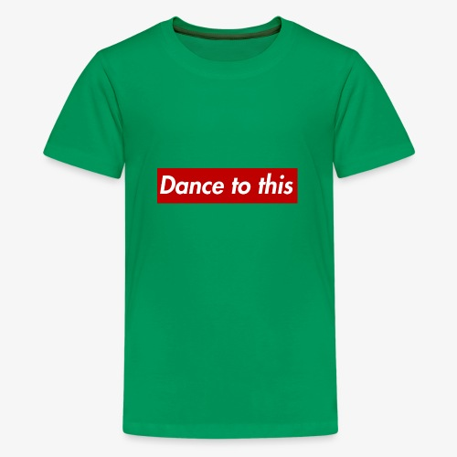 Dance to this - Teenager Premium T-Shirt