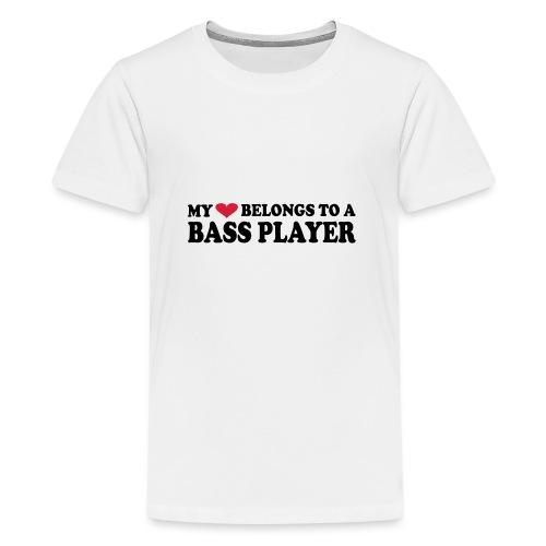 MY HEART BELONGS TO A BASS PLAYER - Teenage Premium T-Shirt