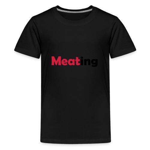 Meating - Teenager Premium T-Shirt