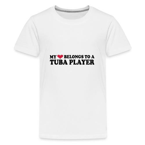 MY HEART BELONGS TO A TUBA PLAYER - Teenage Premium T-Shirt