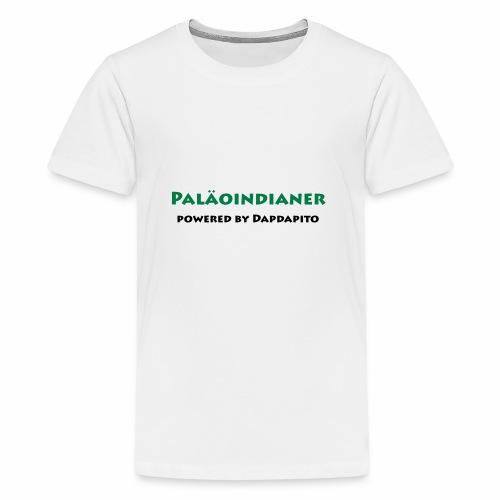 Dapdapito Superfood und Paläoinidianer - Teenager Premium T-Shirt