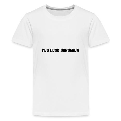 YOU LOOK GORGEOUS - Teenager Premium T-shirt