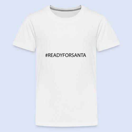 Ready for Santa Merry Christmas #XMAS - Teenager Premium T-Shirt