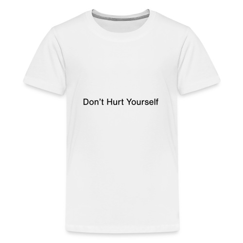 Don't Hurt Yourself - Teenage Premium T-Shirt