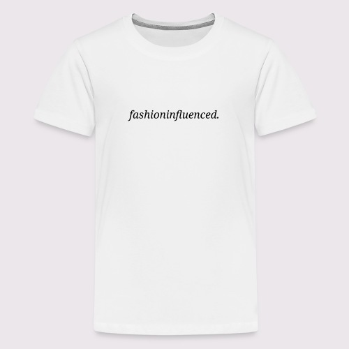 fashioninfluenced - Teenager Premium T-Shirt