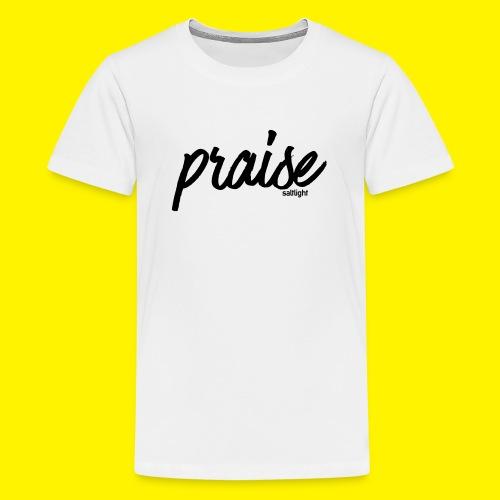 Praise (BLACK) - Teenage Premium T-Shirt