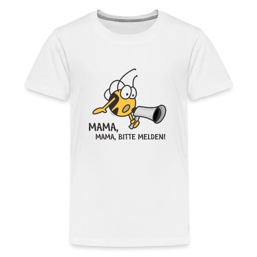 MAMA MAMA BITTE MELDEN - Teenager Premium T-Shirt