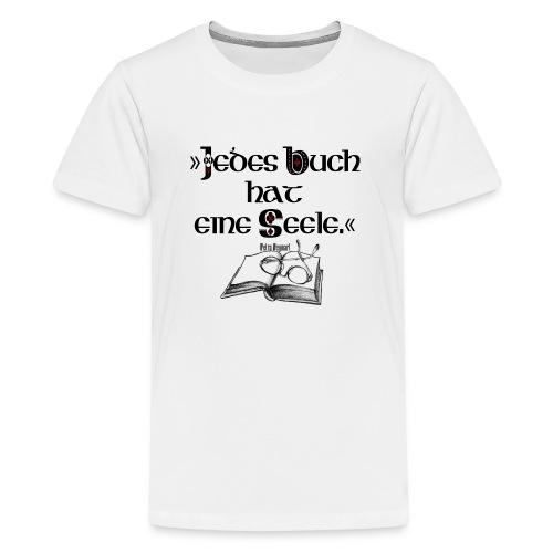 Jedes Buch hat eine Seele - Teenager Premium T-Shirt