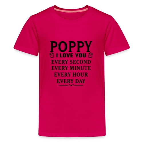 I Love You Poppy - Teenage Premium T-Shirt