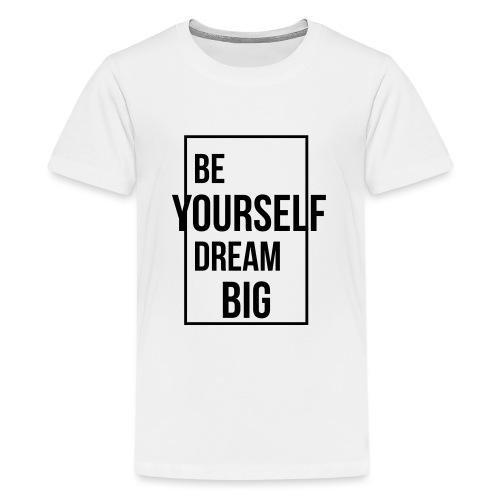 Be Yourself Dream Big - Teenager Premium T-Shirt
