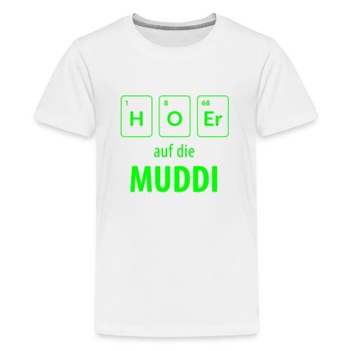 Hör auf die Muddi - Teenager Premium T-Shirt
