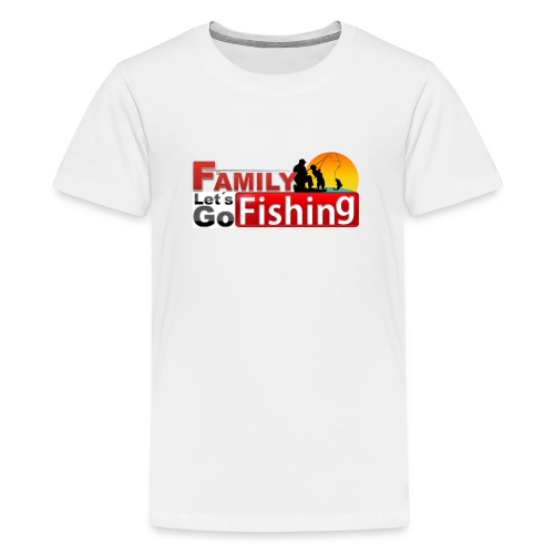 FAMILY LET'S GO FISHING FUND - Teenage Premium T-Shirt