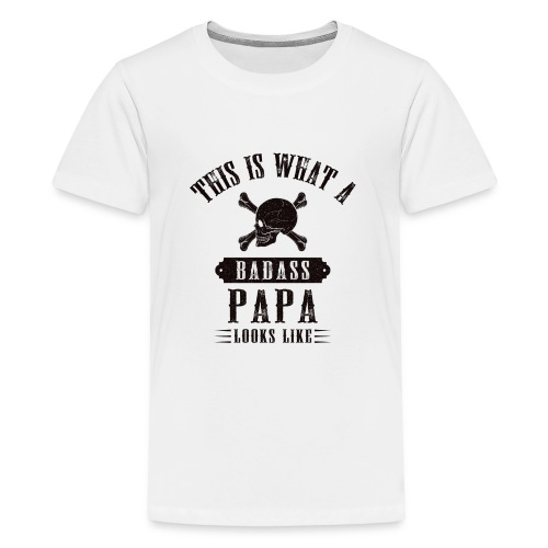 This Is What A Bad Ass Papa Looks Like - Teenage Premium T-Shirt