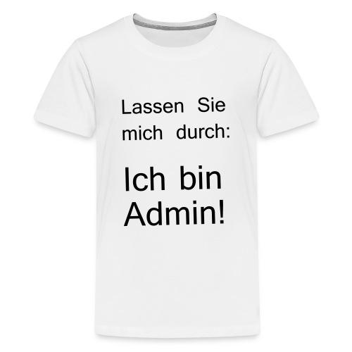 lassen Sie mich durch ich bin Admin - Teenager Premium T-Shirt