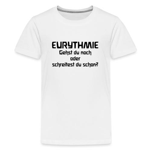 Eurythmie Gehst du noch oder schreitest du schon - Teenager Premium T-Shirt