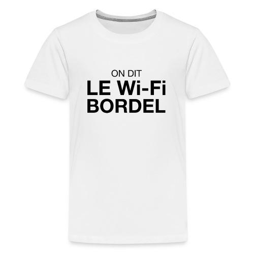 On dit Le Wi-Fi BORDEL - T-shirt Premium Ado