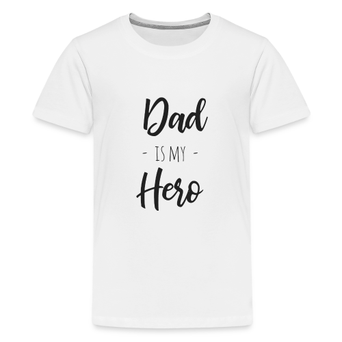 Dad is my hero - Teenager Premium T-Shirt