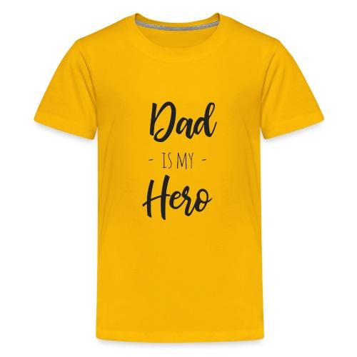 Dad is my hero - Teenager Premium T-Shirt