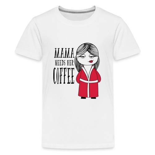Mama needs her Coffee - Camiseta premium adolescente