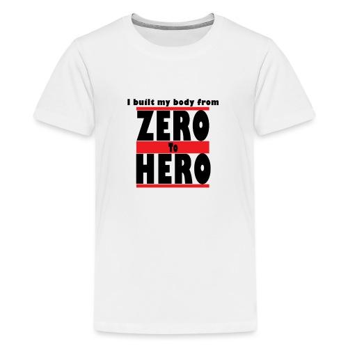 Zero To Hero - Teinien premium t-paita