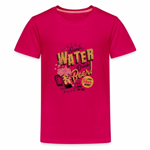Save Water Drink Beer Trinke Wasser statt Bier - Teenage Premium T-Shirt