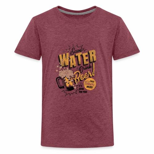 Save Water Drink Beer Trinke Wasser statt Bier - Teenage Premium T-Shirt