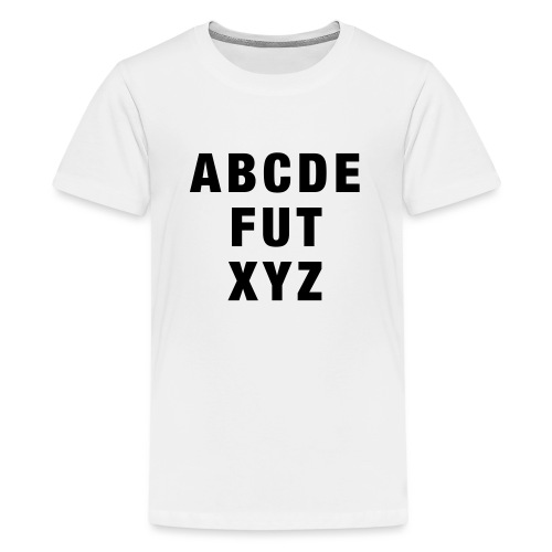 ABCDEFUTXYZ - Teenager Premium T-Shirt