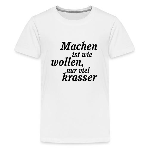 Machen_und_wollen - Teenager Premium T-Shirt