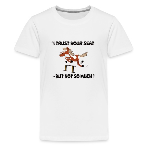 I trust your but not soo much - Teenager Premium T-Shirt