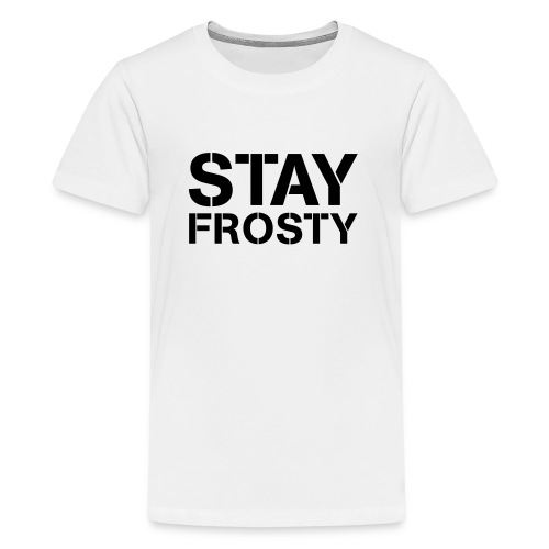 Stay Frosty - Teenage Premium T-Shirt