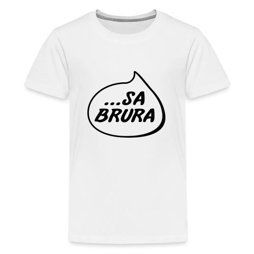 ...sa brura - Premium T-skjorte for tenåringer