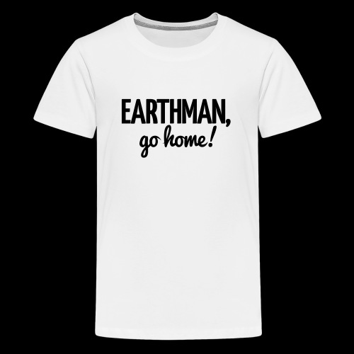 Earthman Go Home logo - Teenage Premium T-Shirt