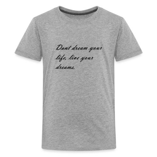 Don t dream your life live your dreams - Teenage Premium T-Shirt