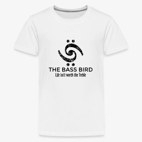 THE BASS BIRD - Life isn't worth the Treble - Teenager Premium T-Shirt