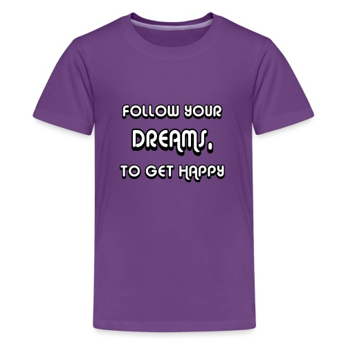 Follow Your Dreams Happiness - Teenager Premium T-Shirt