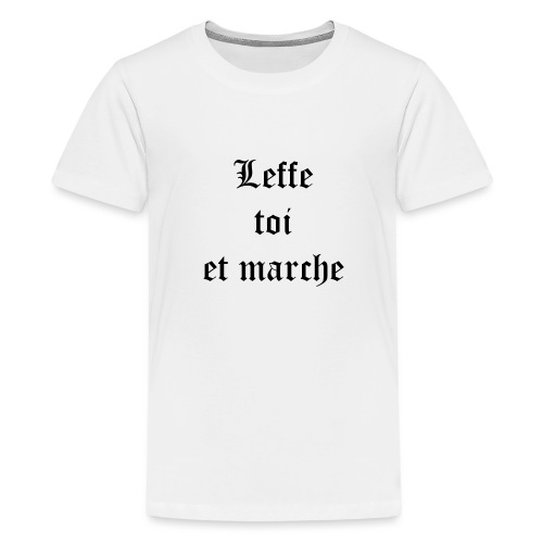 Leffe toi et marche copie - T-shirt Premium Ado