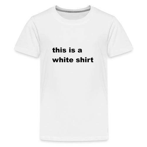 White shirt - Teenager Premium T-Shirt